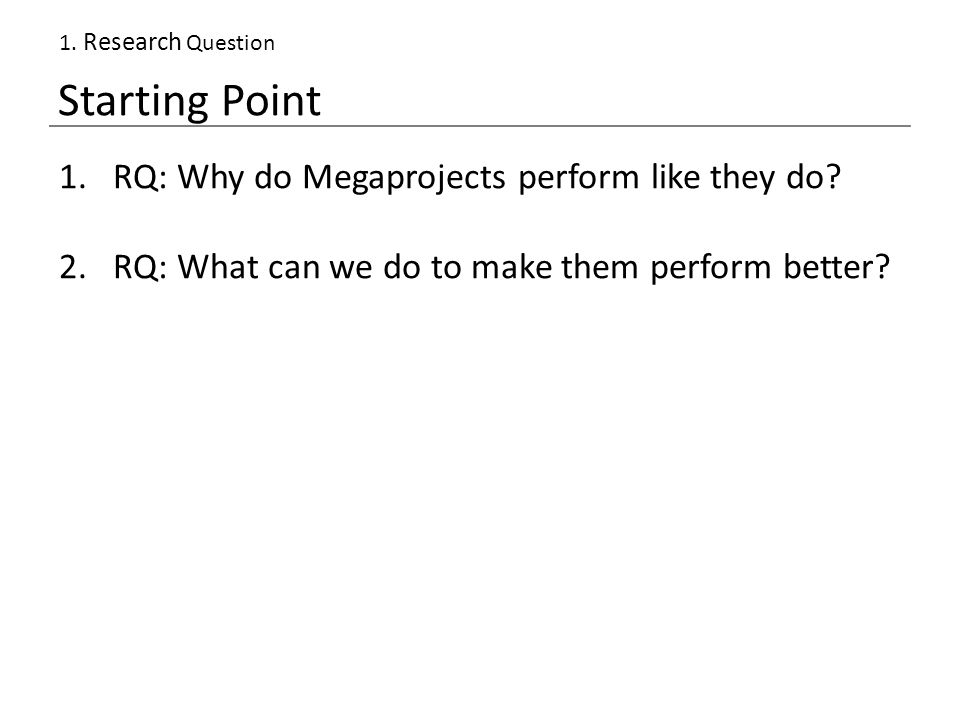 Starting Point 1.RQ: Why do Megaprojects perform like they do.