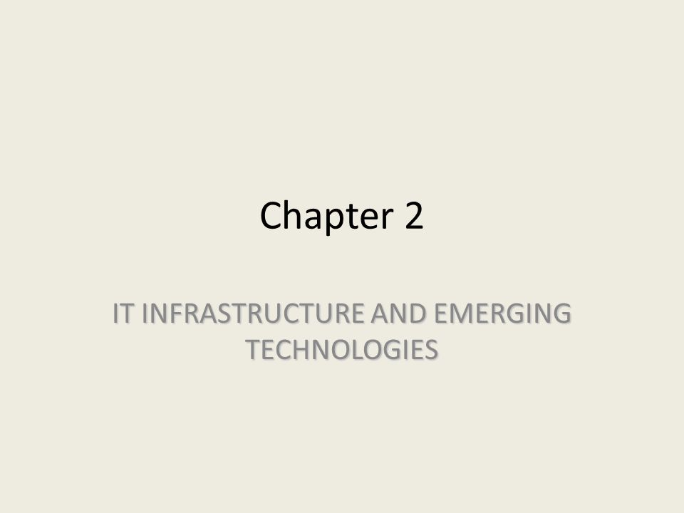 Chapter 2 IT INFRASTRUCTURE AND EMERGING TECHNOLOGIES