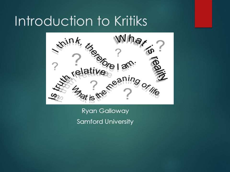 Introduction to Kritiks Ryan Galloway Samford University