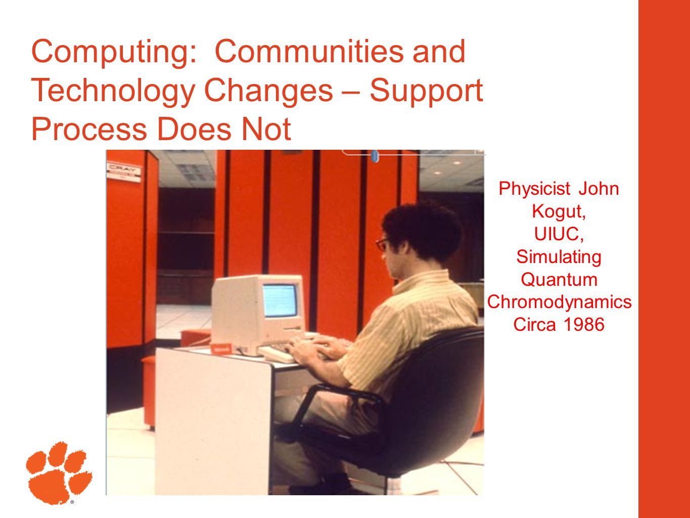 12 Physicist John Kogut, UIUC, Simulating Quantum Chromodynamics Circa 1986 Computing: Communities and Technology Changes – Support Process Does Not