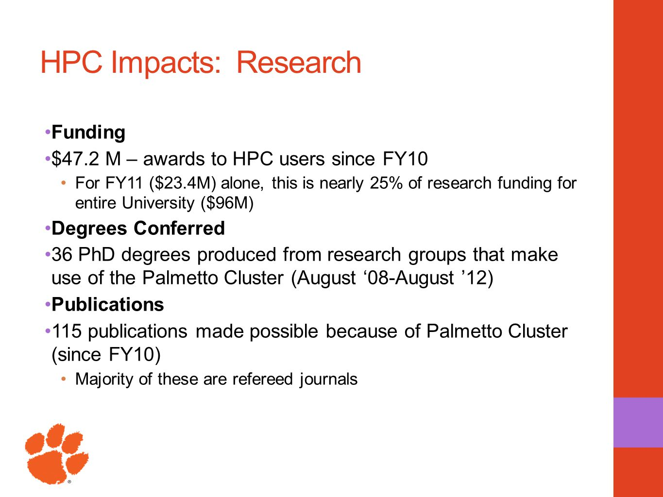 HPC Impacts: Research Funding $47.2 M – awards to HPC users since FY10 For FY11 ($23.4M) alone, this is nearly 25% of research funding for entire Univ