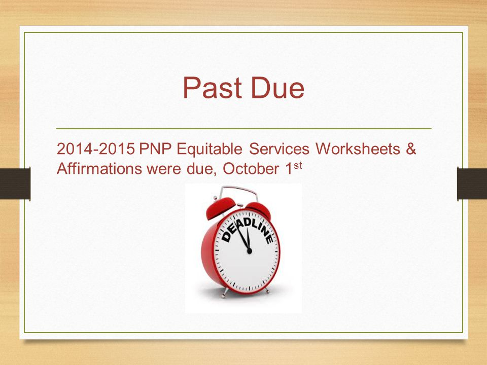 Past Due 2014-2015 PNP Equitable Services Worksheets & Affirmations were due, October 1 st
