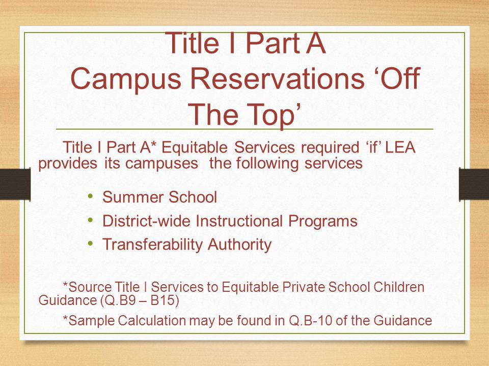 Title I Part A Campus Reservations 'Off The Top' Title I Part A* Equitable Services required 'if' LEA provides its campuses the following services Sum