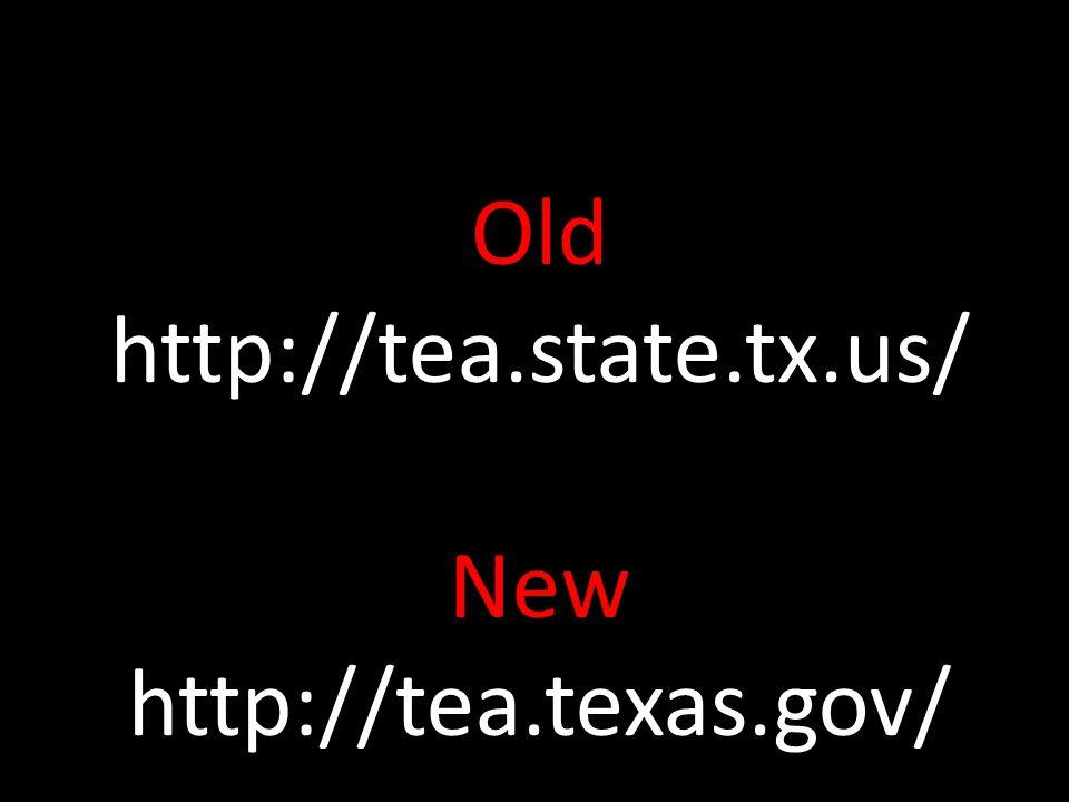 Old http://tea.state.tx.us/ New http://tea.texas.gov/