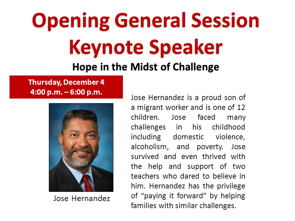 Opening General Session Keynote Speaker Hope in the Midst of Challenge Jose Hernandez is a proud son of a migrant worker and is one of 12 children. Jo