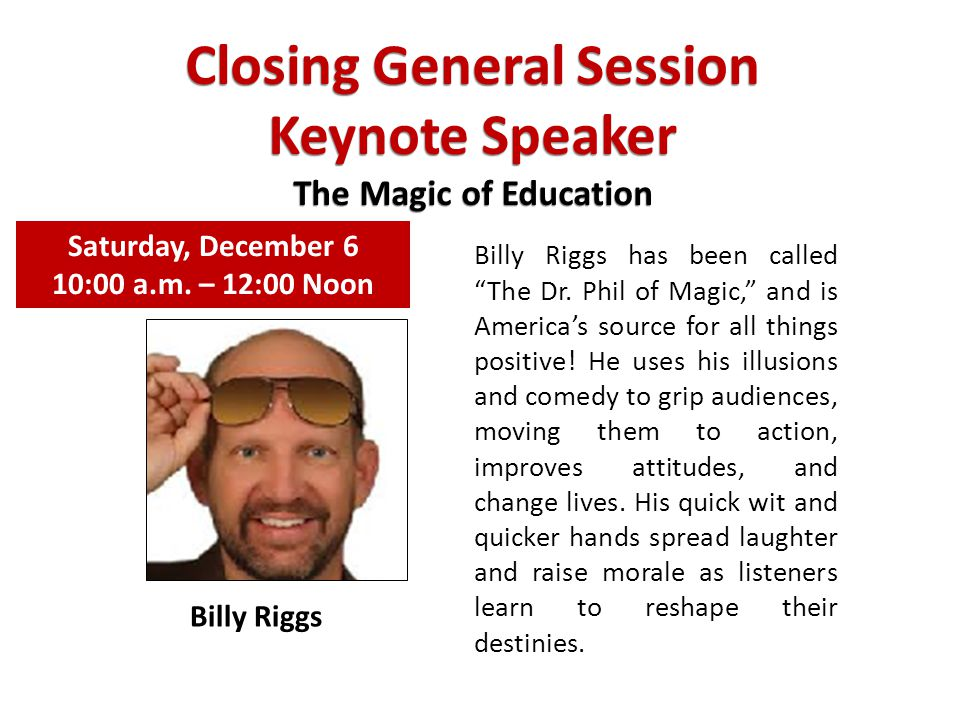 "Closing General Session Keynote Speaker The Magic of Education Billy Riggs has been called ""The Dr. Phil of Magic,"" and is America's source for all th"
