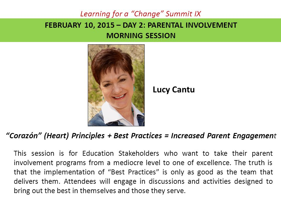"Learning for a ""Change"" Summit IX FEBRUARY 10, 2015 – DAY 2: PARENTAL INVOLVEMENT MORNING SESSION ""Corazón"" (Heart) Principles + Best Practices = Incr"