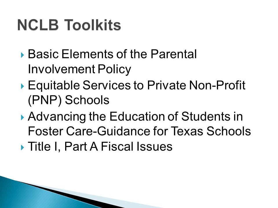  Basic Elements of the Parental Involvement Policy  Equitable Services to Private Non-Profit (PNP) Schools  Advancing the Education of Students in