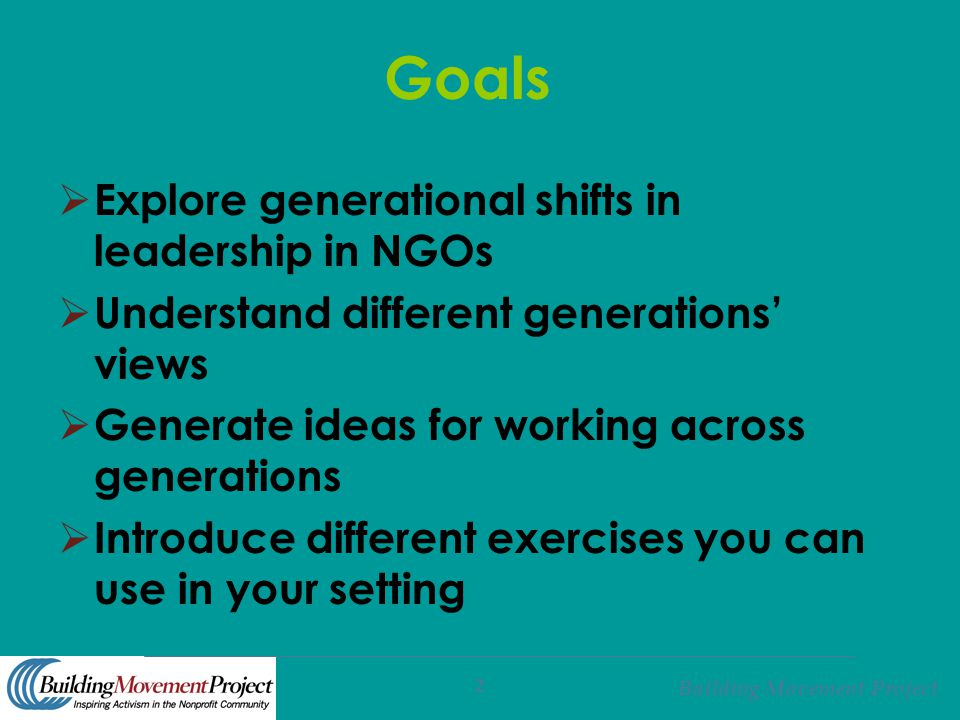 Building Movement Project 2 Goals  Explore generational shifts in leadership in NGOs  Understand different generations' views  Generate ideas for w