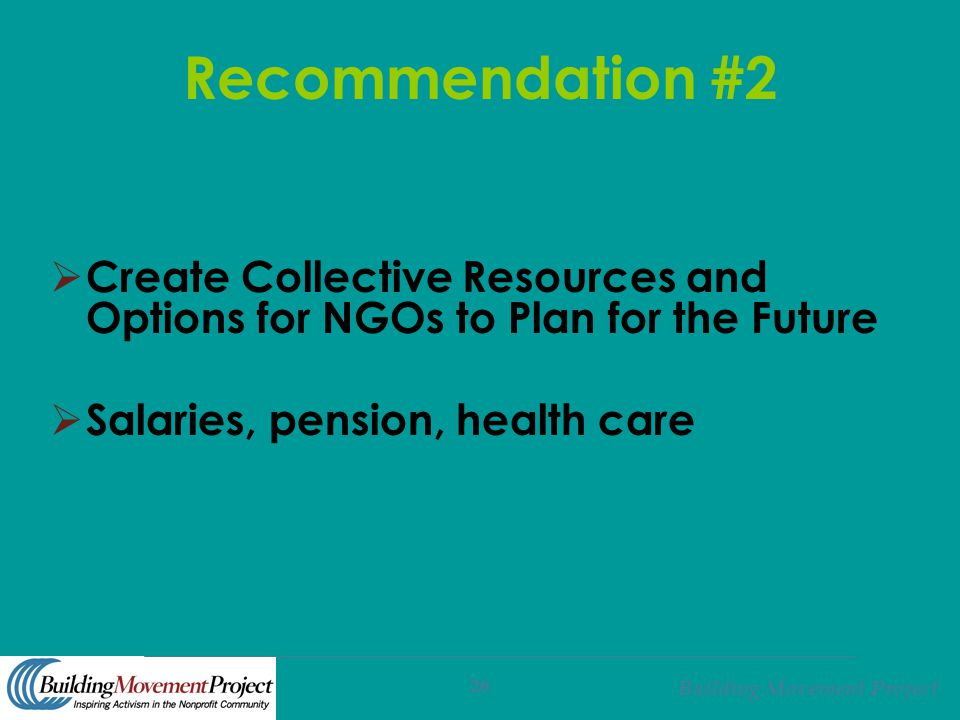 Building Movement Project 26 Recommendation #2  Create Collective Resources and Options for NGOs to Plan for the Future  Salaries, pension, health c