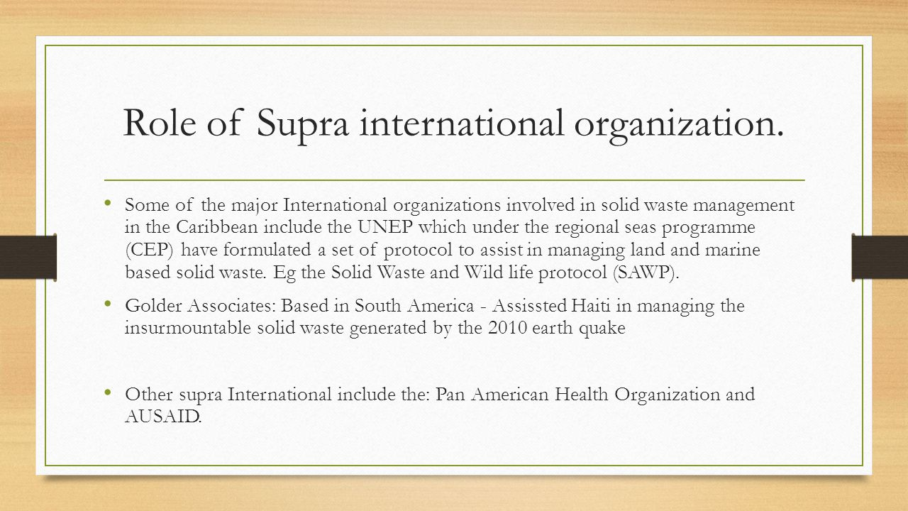 Role of Supra international organization. Some of the major International organizations involved in solid waste management in the Caribbean include th
