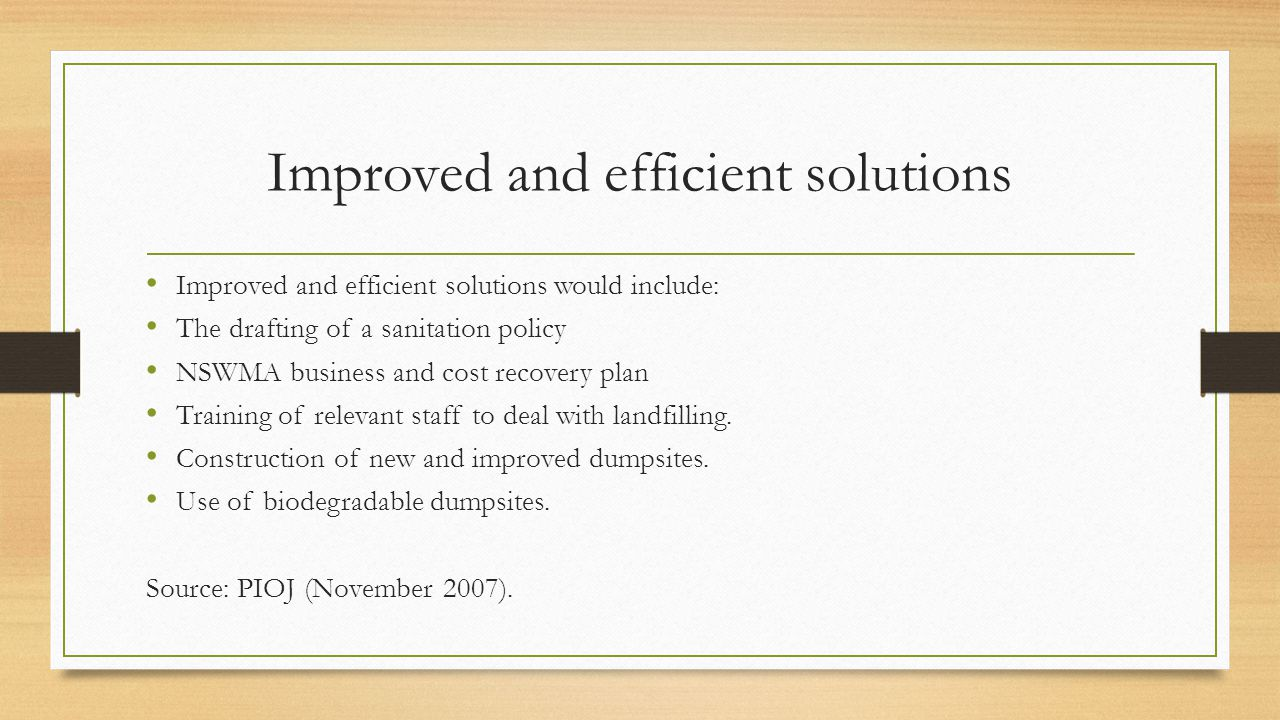 Improved and efficient solutions Improved and efficient solutions would include: The drafting of a sanitation policy NSWMA business and cost recovery