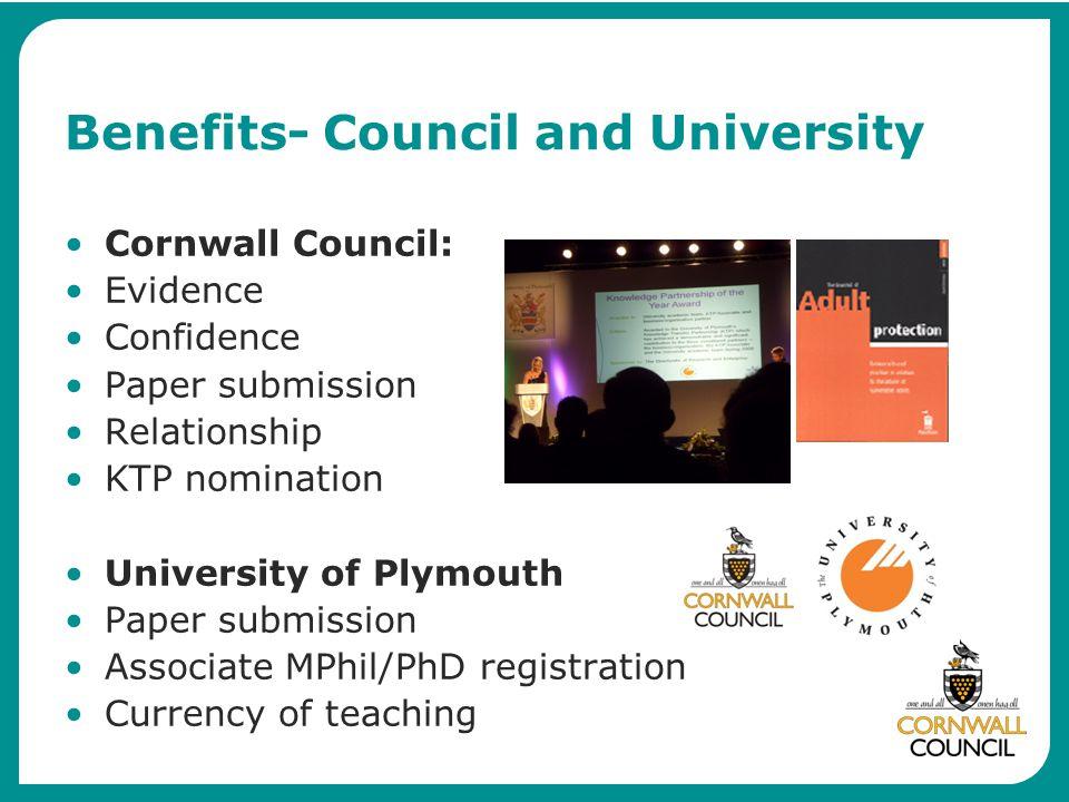 Benefits- Council and University Cornwall Council: Evidence Confidence Paper submission Relationship KTP nomination University of Plymouth Paper submi