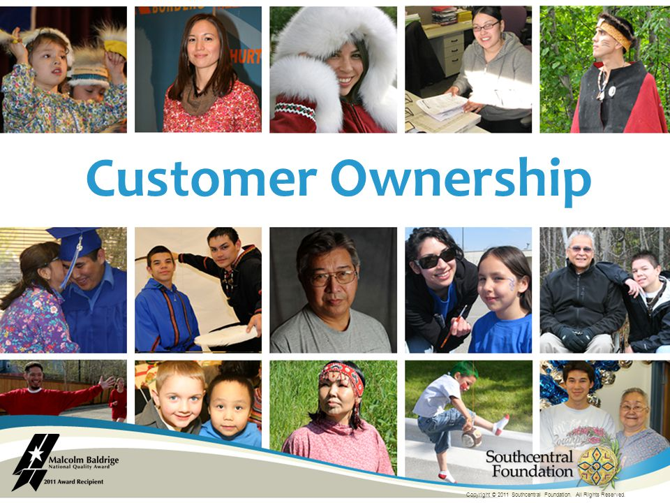Customer Ownership Copyright © 2011 Southcentral Foundation. All Rights Reserved.