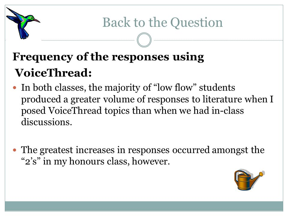 Back to the Question Frequency of the responses using VoiceThread: In both classes, the majority of low flow students produced a greater volume of responses to literature when I posed VoiceThread topics than when we had in-class discussions.