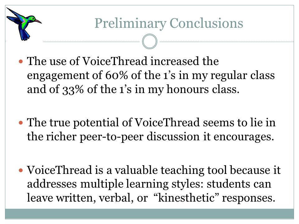 Preliminary Conclusions The use of VoiceThread increased the engagement of 60% of the 1's in my regular class and of 33% of the 1's in my honours class.