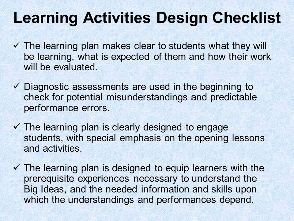 Learning Activities Design Checklist The learning plan makes clear to students what they will be learning, what is expected of them and how their work will be evaluated.