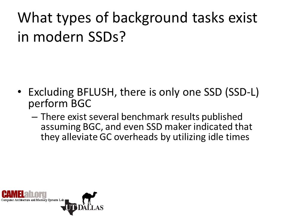 What types of background tasks exist in modern SSDs? Excluding BFLUSH, there is only one SSD (SSD-L) perform BGC – There exist several benchmark resul