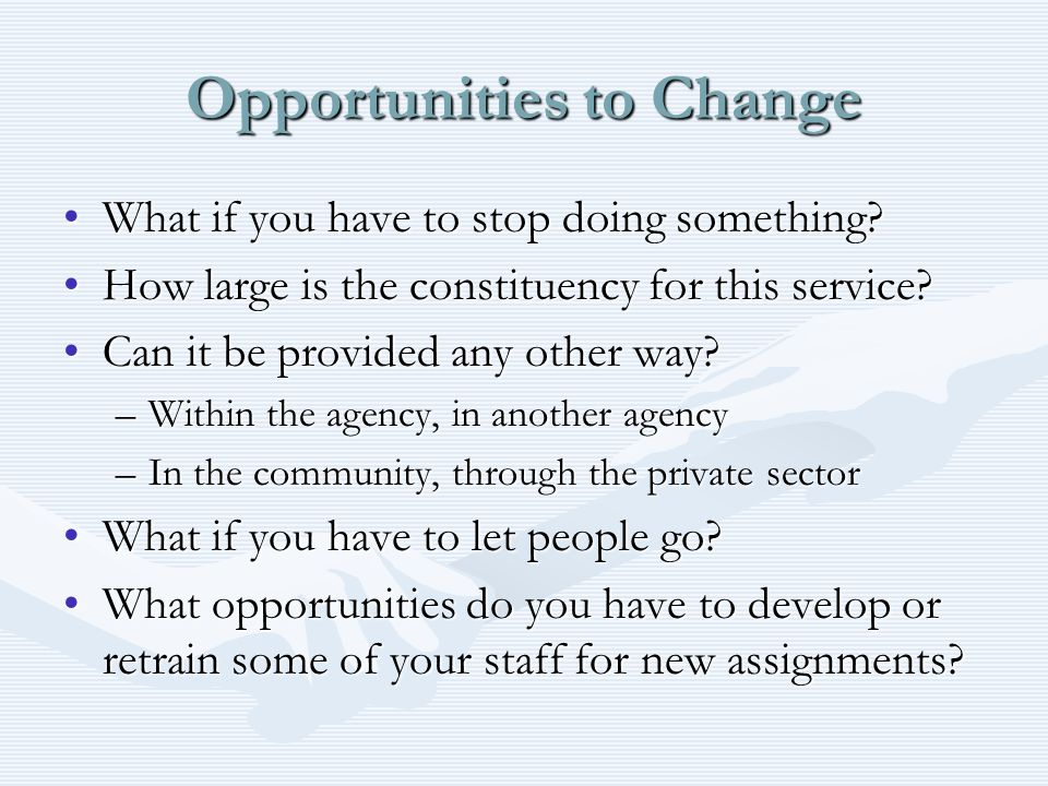 Opportunities to Change What if you have to stop doing something What if you have to stop doing something.