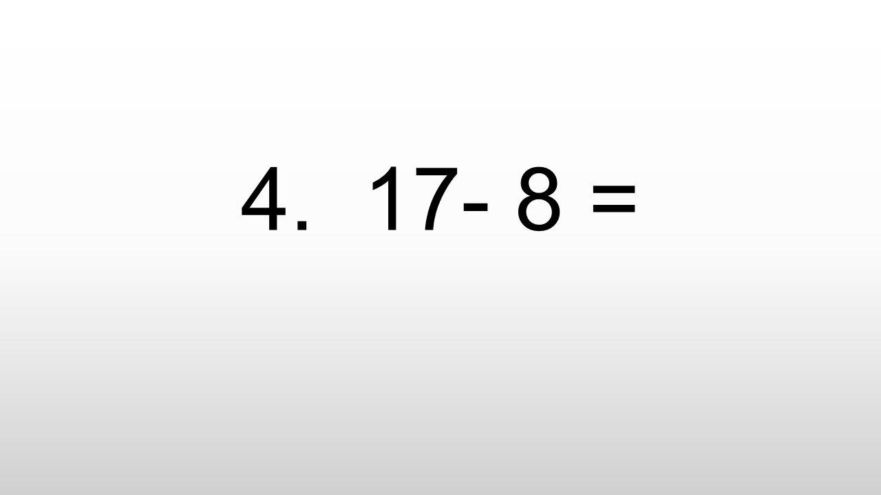 4. 17- 8 =