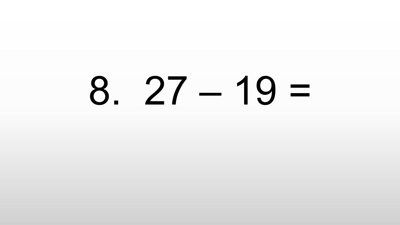 8. 27 – 19 =