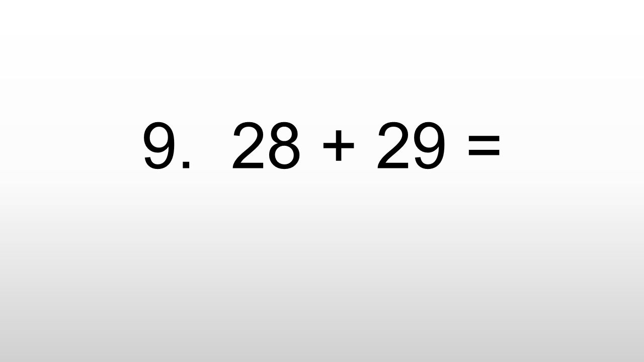 9. 28 + 29 =