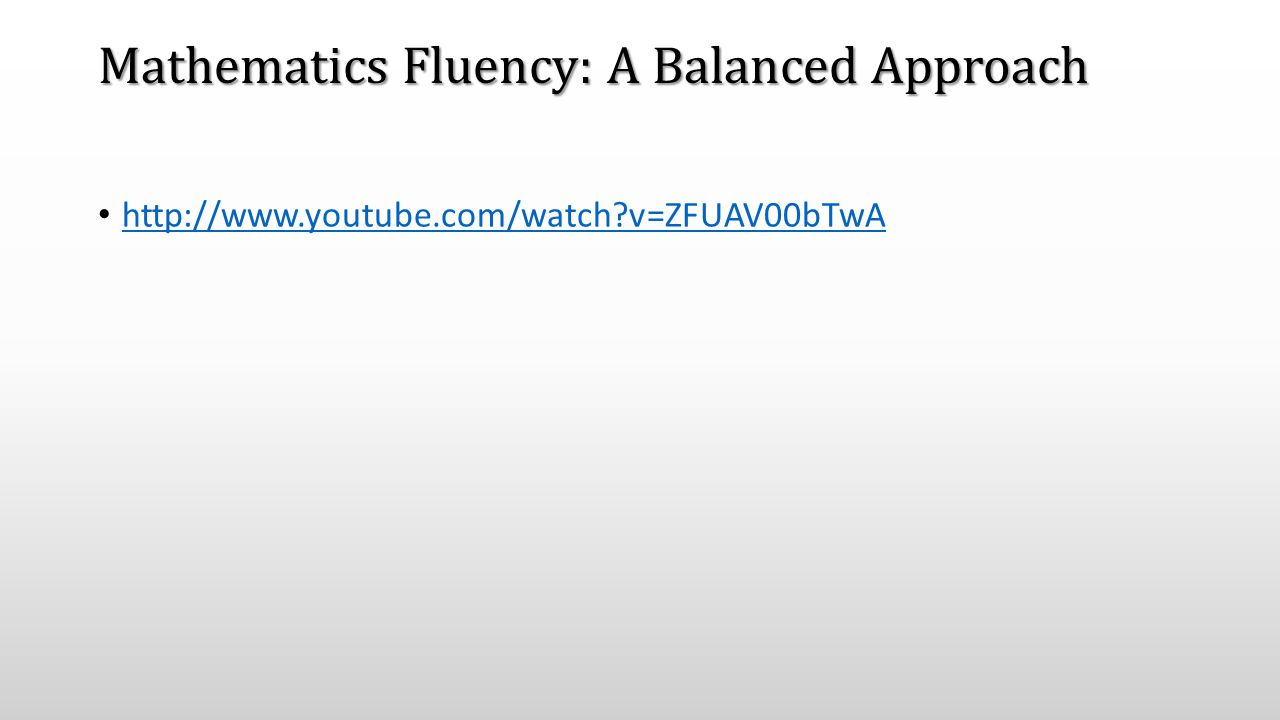 Mathematics Fluency: A Balanced Approach http://www.youtube.com/watch?v=ZFUAV00bTwA