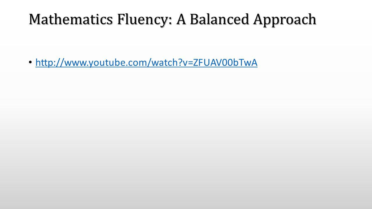 Mathematics Fluency: A Balanced Approach http://www.youtube.com/watch v=ZFUAV00bTwA