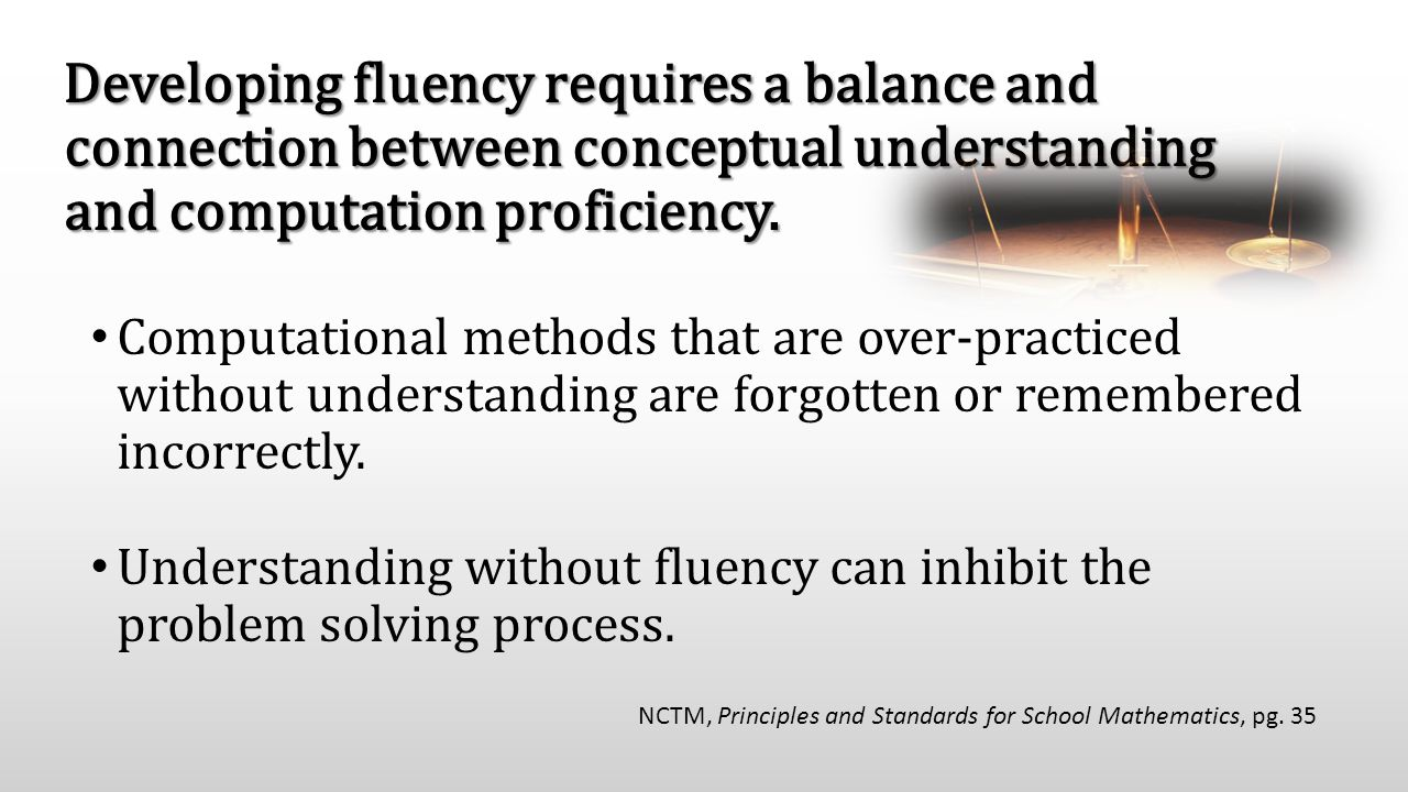 Developing fluency requires a balance and connection between conceptual understanding and computation proficiency. Computational methods that are over