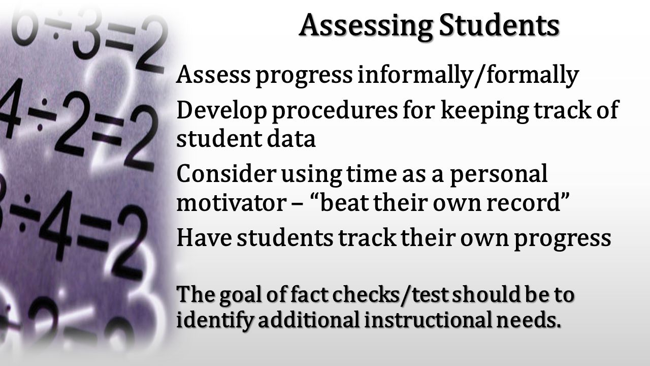 Assessing Students Assess progress informally/formally Develop procedures for keeping track of student data Consider using time as a personal motivato