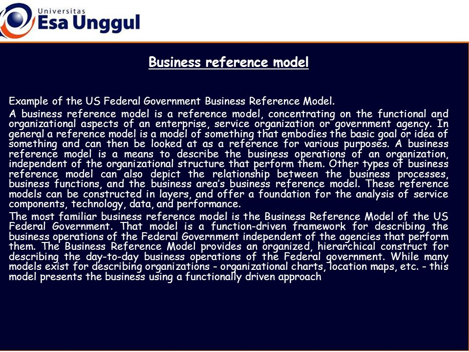 Business reference model Example of the US Federal Government Business Reference Model.