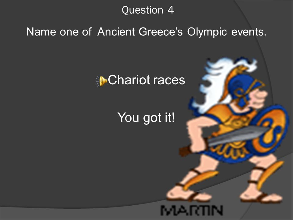 Question 4.  Name one of Ancient Greece's Olympic events.