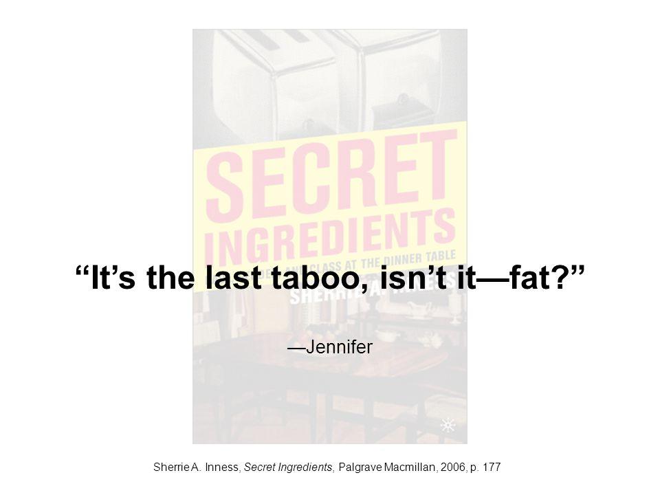 It's the last taboo, isn't it—fat? —Jennifer Sherrie A.