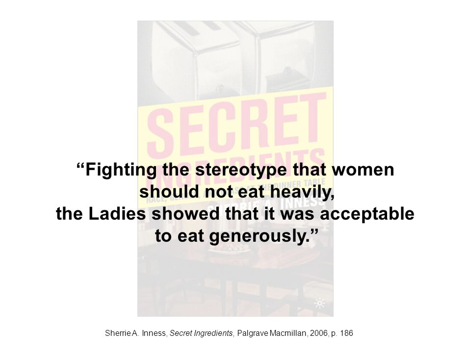 Fighting the stereotype that women should not eat heavily, the Ladies showed that it was acceptable to eat generously.