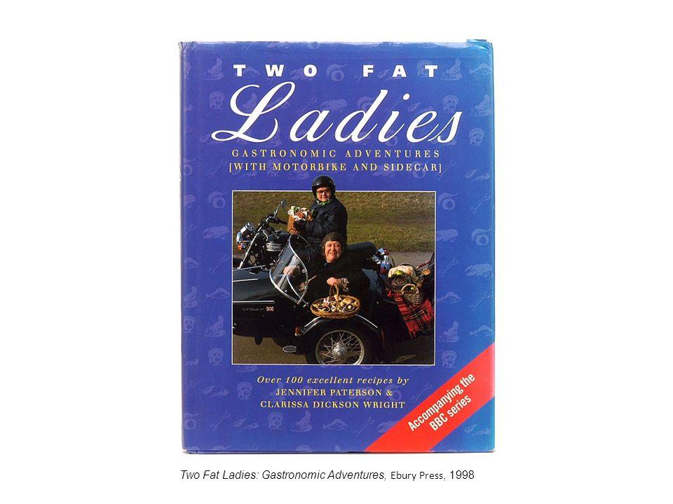 Two Fat Ladies: Gastronomic Adventures, Ebury Press, 1998