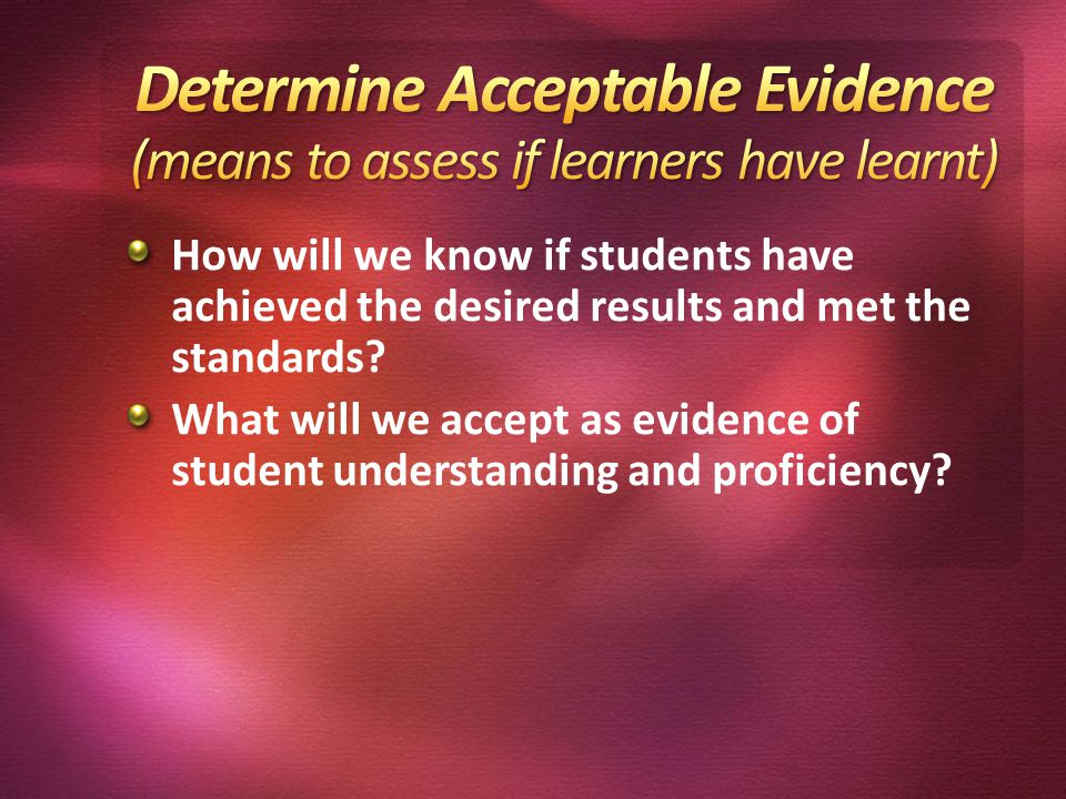 How will we know if students have achieved the desired results and met the standards.