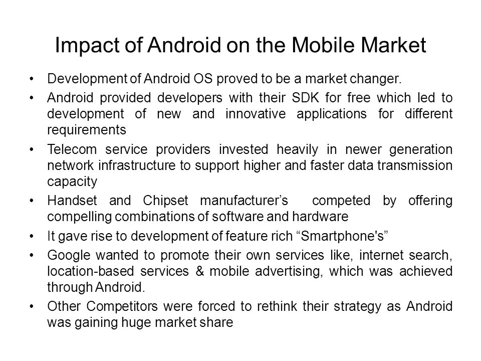 Impact of Android on the Mobile Market Development of Android OS proved to be a market changer.