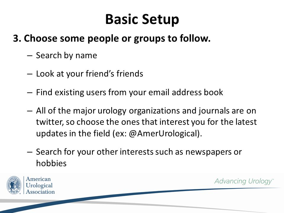 Basic Setup 3. Choose some people or groups to follow.