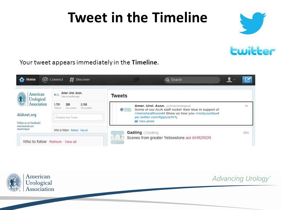 Tweet in the Timeline Your tweet appears immediately in the Timeline.