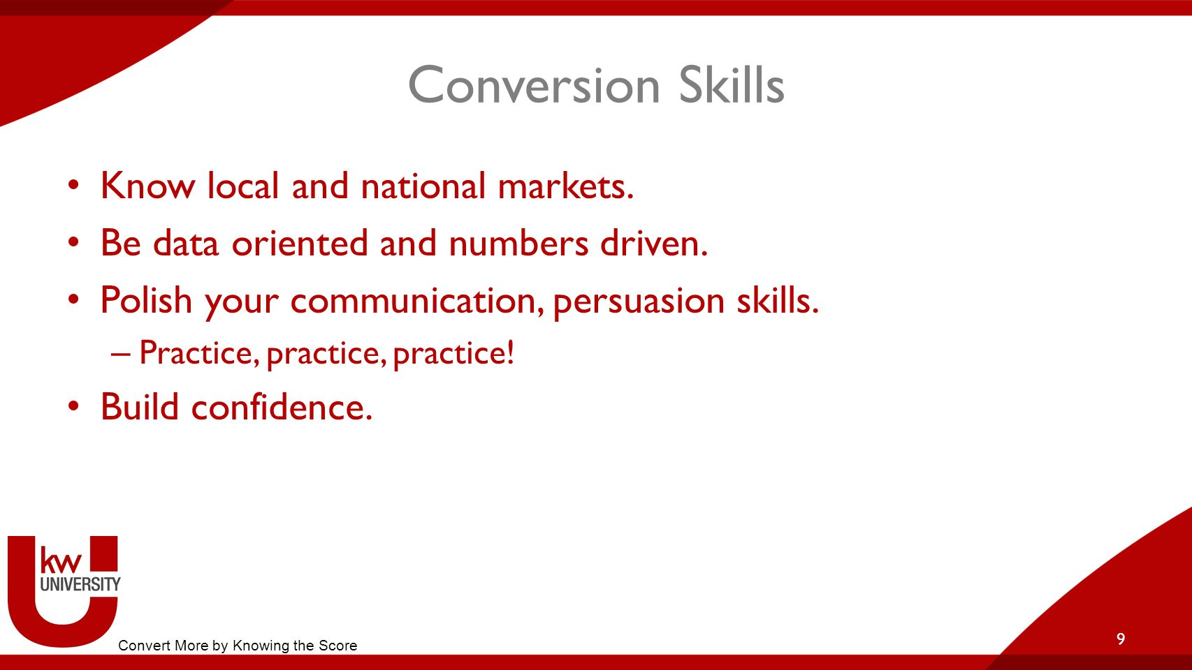 Conversion Skills Screen leads to qualify: Motivation Financial ability Expectations 10 Convert More by Knowing the Score