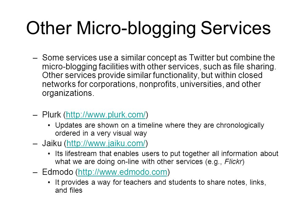 Other Micro-blogging Services –Some services use a similar concept as Twitter but combine the micro-blogging facilities with other services, such as file sharing.