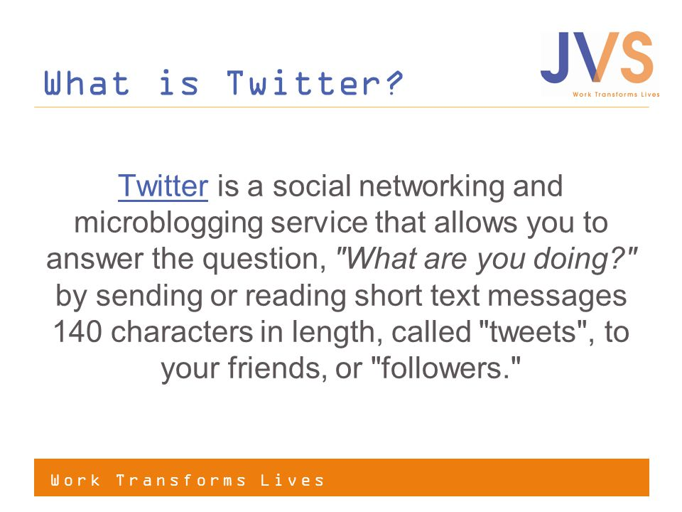 Work Transforms Lives What is Twitter.