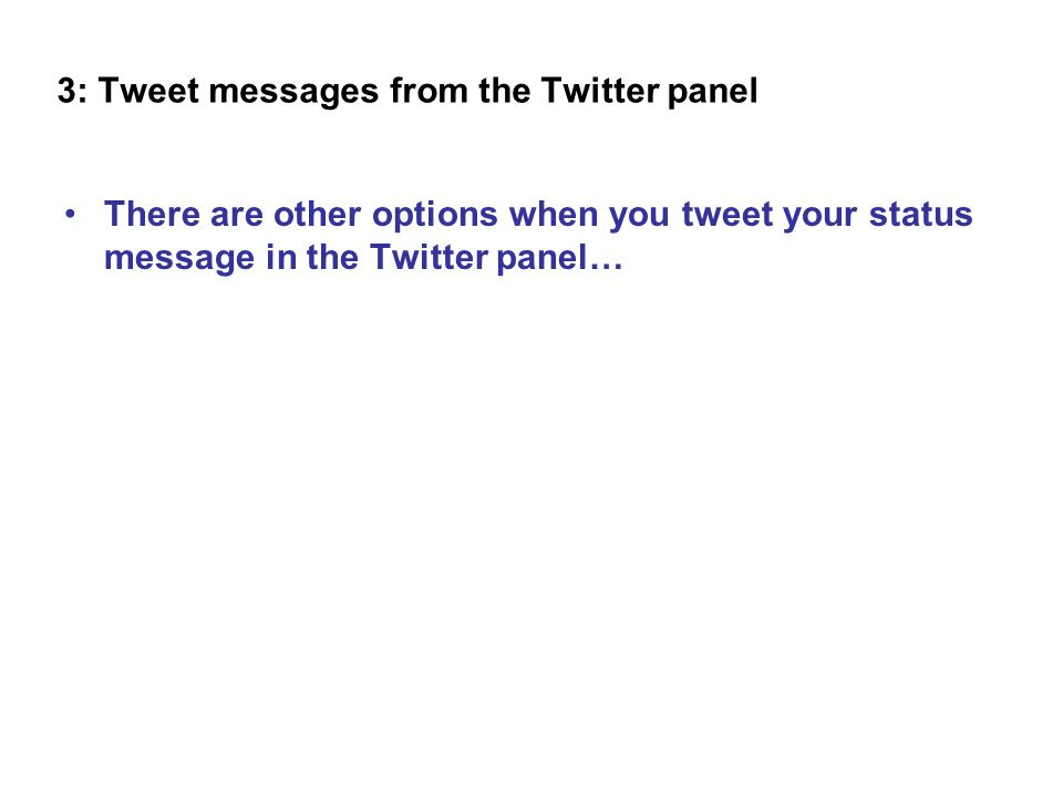 There are other options when you tweet your status message in the Twitter panel… 3: Tweet messages from the Twitter panel