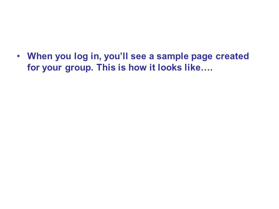When you log in, you'll see a sample page created for your group. This is how it looks like….