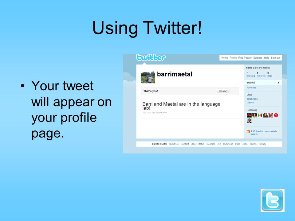 Using Twitter! Your tweet will appear on your profile page.