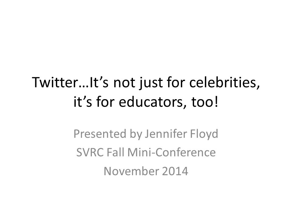 Twitter…It's not just for celebrities, it's for educators, too.