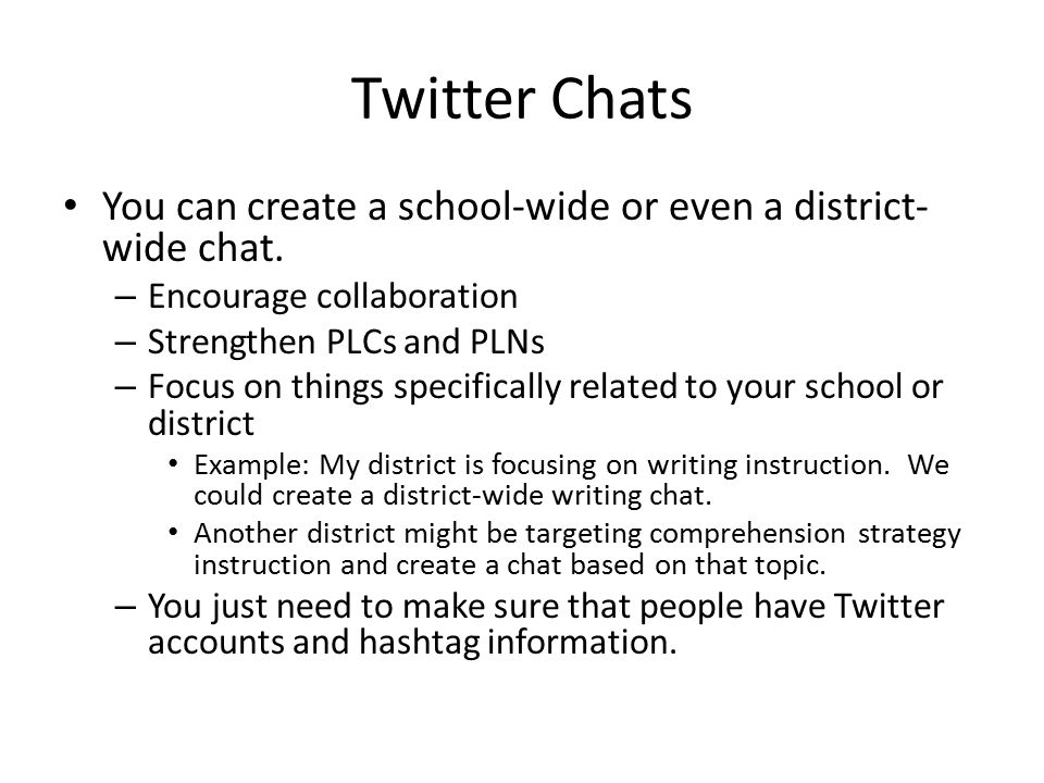 Twitter Chats You can create a school-wide or even a district- wide chat.