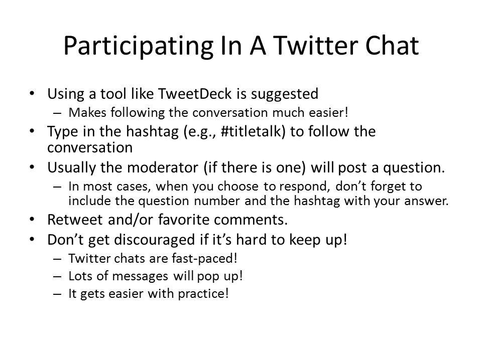 Participating In A Twitter Chat Using a tool like TweetDeck is suggested – Makes following the conversation much easier.