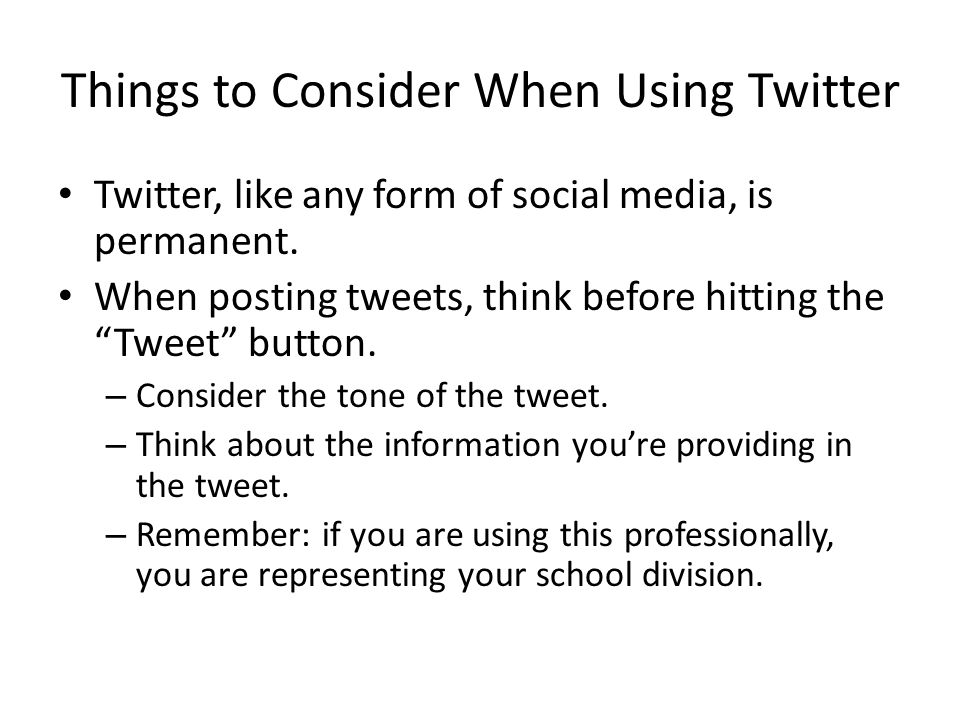 Things to Consider When Using Twitter Twitter, like any form of social media, is permanent.