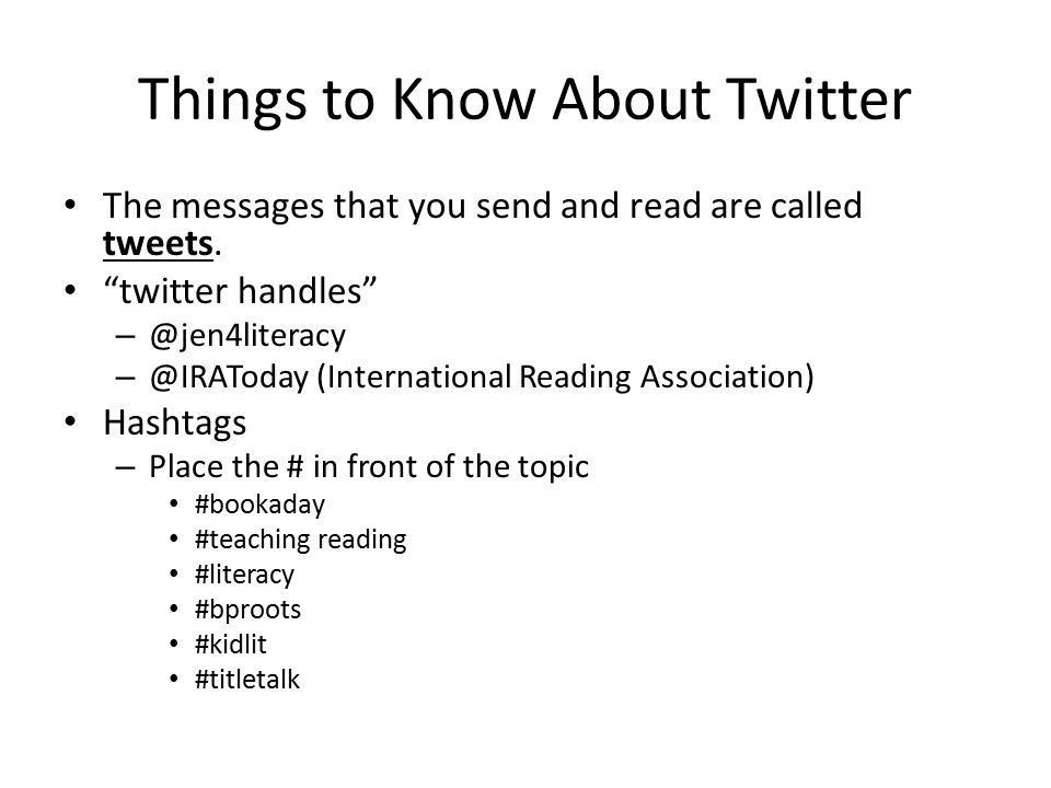 Things to Know About Twitter The messages that you send and read are called tweets.